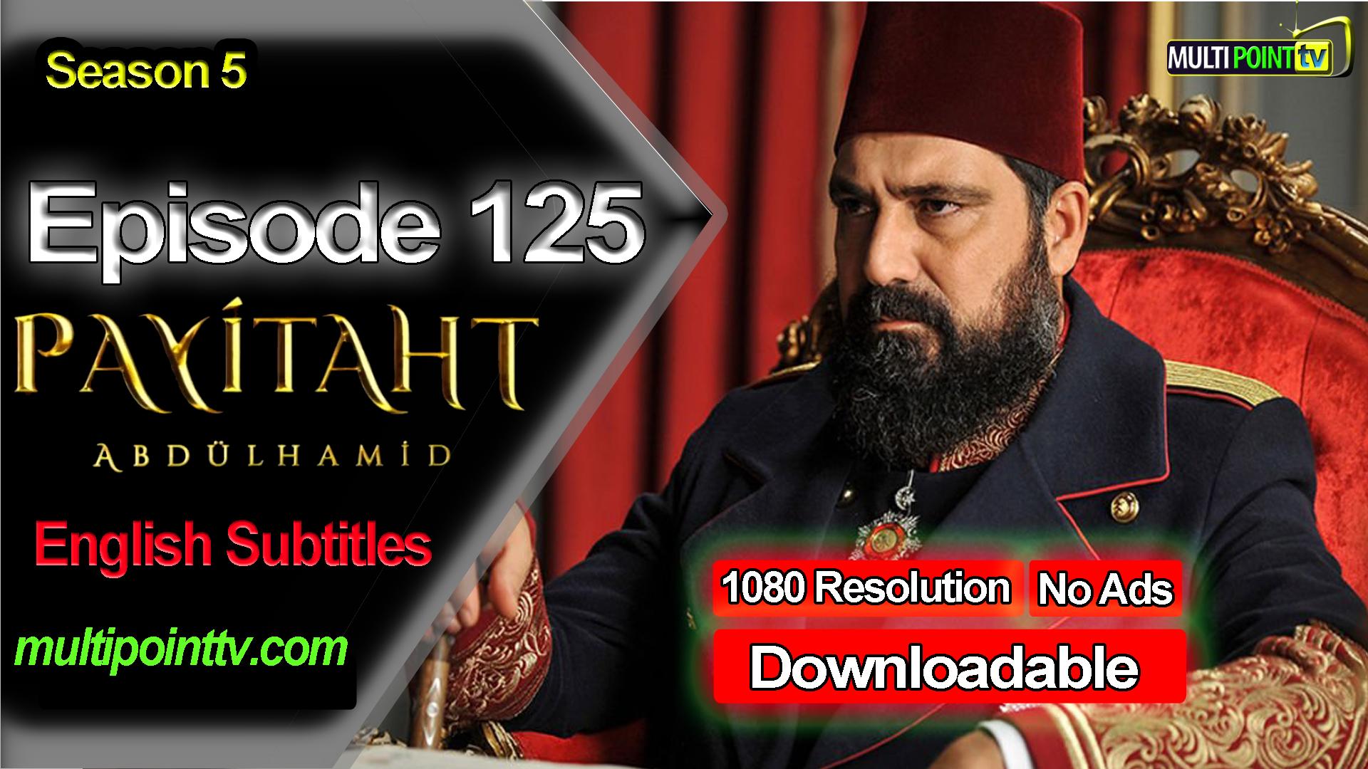 Payitaht Abdulhamid Episode 125 English Subtitles