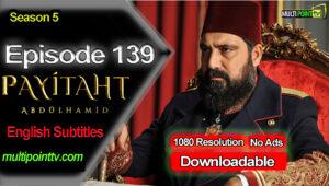 Payitaht Abdulhamid Episode 139 English Subtitles