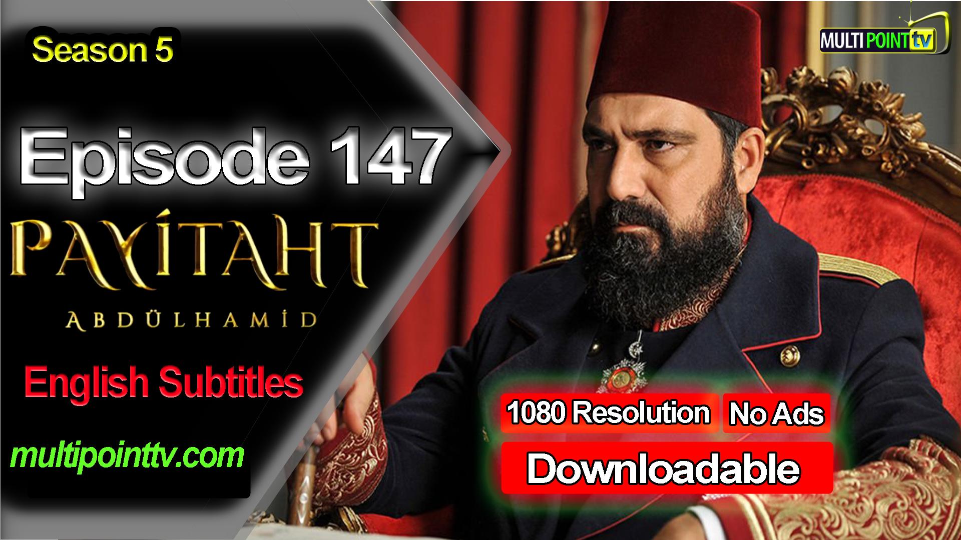 Payitaht Abdulhamid Episode 147 English Subtitles